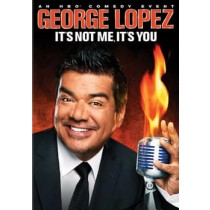 GEORGE LOPEZ-ITS NOT ME ITS YOU (DVD)                         NLA