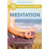 Beginners Guide to Mindfulness Meditation with Ira Israel: 10 Days to Change